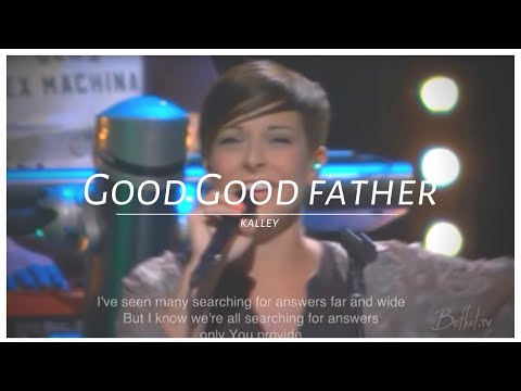 Good, Good Father - Kalley Heiligenthal(Bethel...
