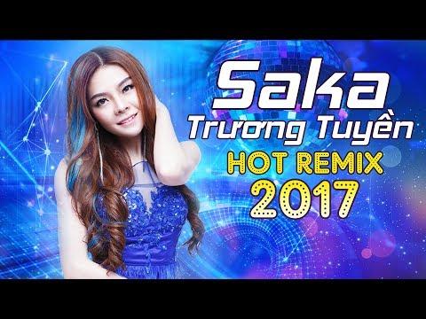 Remix Saka Trương Tuyền 2017  Nonstop Sến Nhảy Song Ca  Liên Khúc Nhạc Trẻ Remix Saka Trương Tuyền