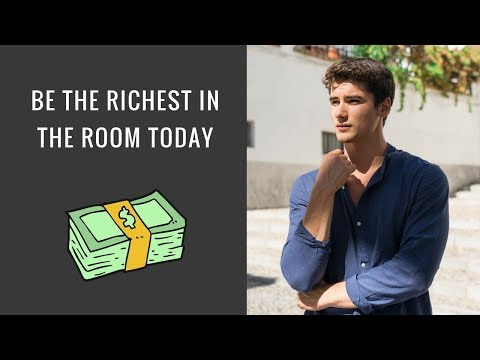 How To Be The Richest Man In The Room TODAY