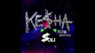 BLOW Feat. Kesha (SOLI BOOTLEG)