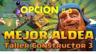 TALLER DE CONSTRUCTOR NIVEL 3!! - CLASH OF CLANS/TH 3/OPCION # 3 MEJOR ALDEA