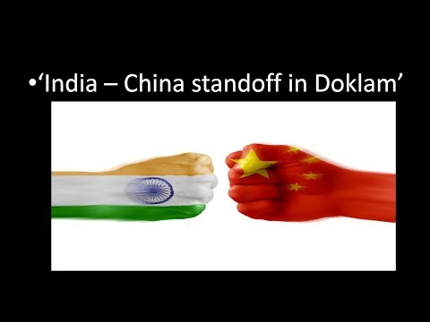 India - China standoff in Doklam 2017 /india China relations/International Issues /Current events