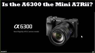 Sony A6300- is it the Mini A7Rii?  This could be the worlds best APSC Camera by Jason Lanier