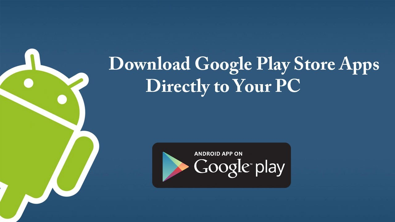 How To Download Google Play Store Apps Directly To Pc Youtube