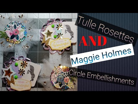 DIY - How to make Tulle Rosettes and Maggie Holmes Circle Embellishments - Paper to Masterpiece