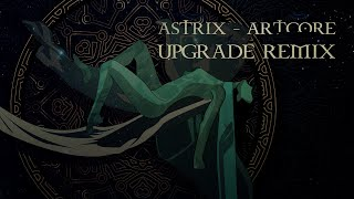 Astrix - Artcore (Upgrade Remix)
