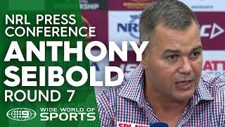 NRL Press Conference: Anthony Seibold - Round 7 | NRL on Nine