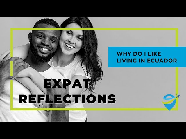 Expat Reflections  - Why do I like living in Ecuador?