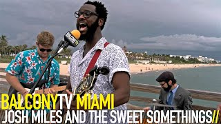 JOSH MILES AND THE SWEET SOMETHINGS - SAVE A LITTLE TIME (BalconyTV)