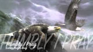 Humbly I Pray ~ Lakota Prayer Song