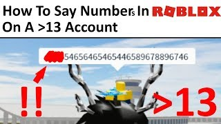 HOW TO SAY NUMBERS IN ROBLOX ON AN UNDER 13 YEARS ACCOUNT! (2019)!