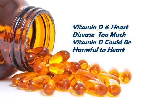 Vitamin D & Heart Disease  Too Much Vitamin D Could Be Harmful to Heart