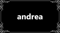 Andrea - Definition and How To Pronounce