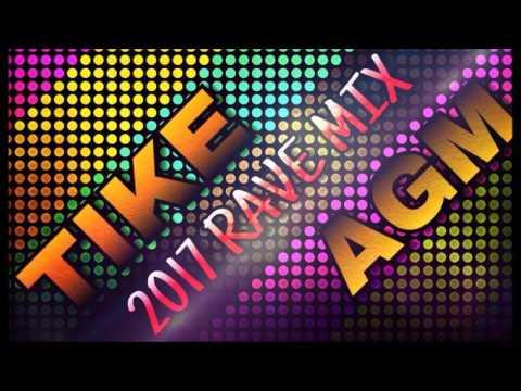 TIKE & AGM 2017 RAVE TUNES MIX