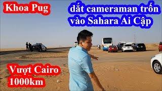 Khoa Pug rời bỏ Cairo nguy hiểm dắt cameraman vào ở trong ốc đảo sa mạc Sahara Ai Cập