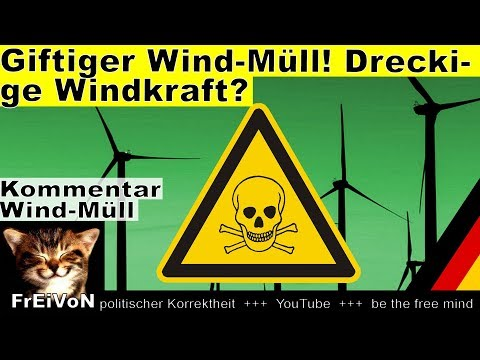 Giftiger Wind-Müll! Dreckige Windkraft? * Kommentar