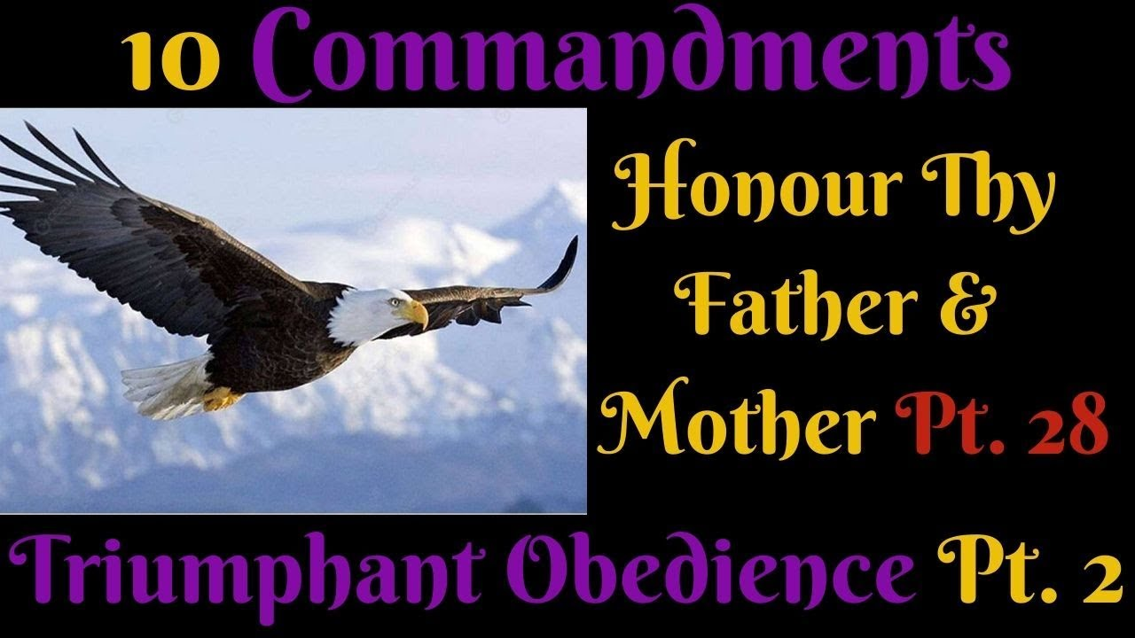 TEN COMMANDMENTS: HONOUR THY FATHER AND MOTHER PT. 28 (TRIUMPHANT OBEDIENCE PT.2)
