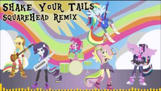 Equestria Girls Rainbow Rocks - Shake Your Tails (SquareHead Remix)