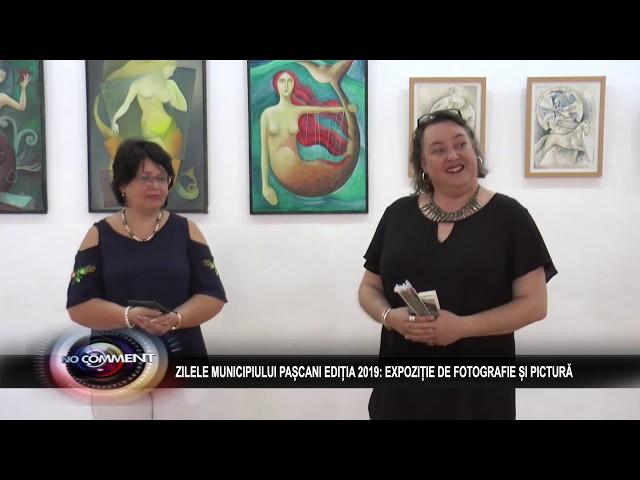 ZILELE MUNICIPIULUI PAȘCANI EDIȚIA 2019: EXPOZIȚIE DE FOTOGRAFIE ȘI PICTURĂ