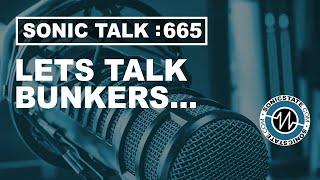 Sonic TALK 665  - Lets Talk Bunkers
