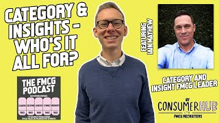 Category & Insights Marketing - Who's it all for Anyway? Ft. Iain Mayhew - The FMCG Podcast