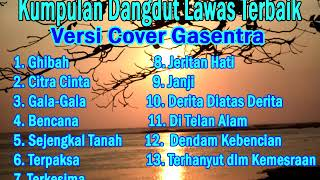 Download Kumpulan dangdut lawas terbaik (Versi Cover Gasentra)  Full Album Dangdut   Part 10