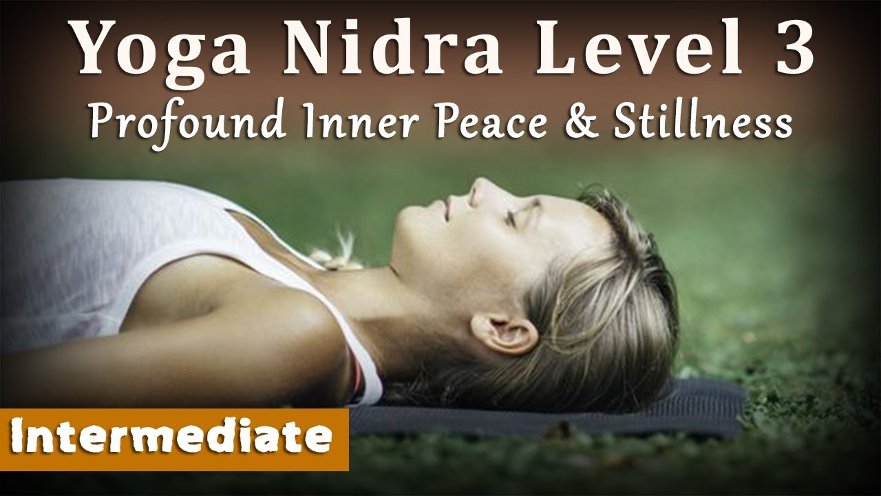 Yoga Nidra Level 3 Profound Inner Peace And Stillness Intermediate Youtube