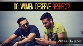 DO WOMEN DESERVE RESPECT ft. Zaid Ali T - SHAM IDREES