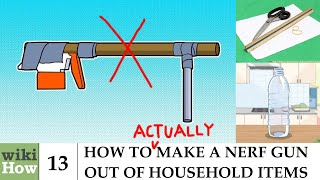wikiHow Revisited: How to ACTUALLY Make a Nerf Gun Out of Household Items