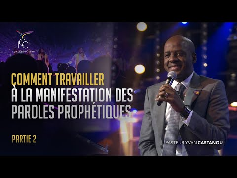 Comment travailler à la manifestation des paroles prophétiques ?  (Partie 2) - Pasteur Yvan Castanou