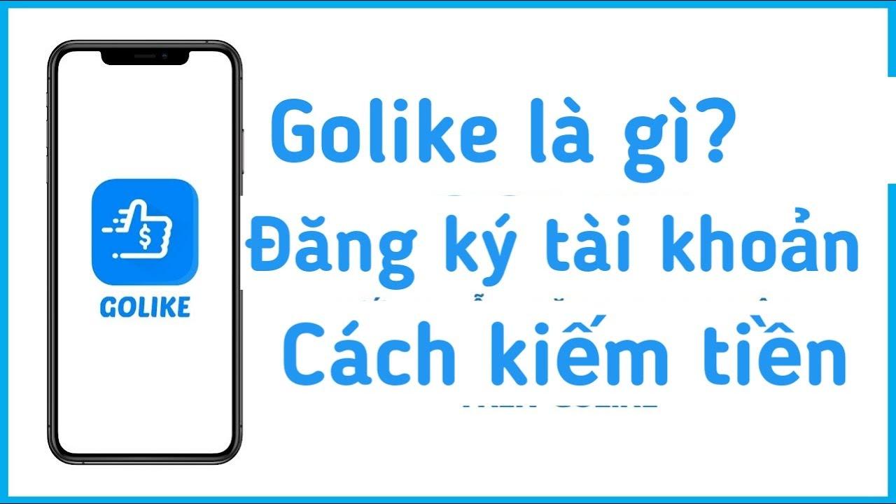 Golike là gì? Hướng dẫn đăng ký và kiếm tiền với Golike