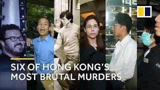 Six brutal murders that shocked Hong Kong