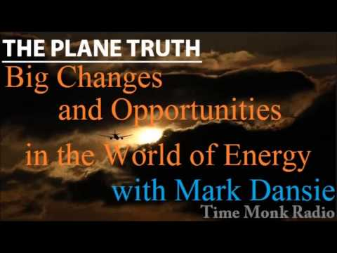 The Plane Truth ~  Big Changes and Opportunities in the World of Energy with Mark Dansie - PTS 3074