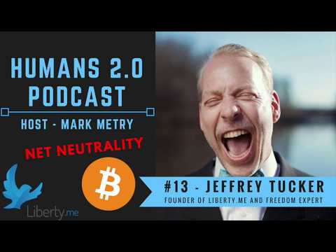 Humans 2.0 Podcast #13 - Jeffrey Tucker | Net Neutrality, Bitcoin, Blockchain, Future Governance