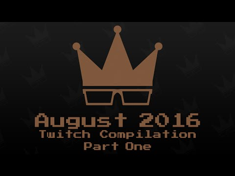August 2016 Twitch Compilation [1/2]