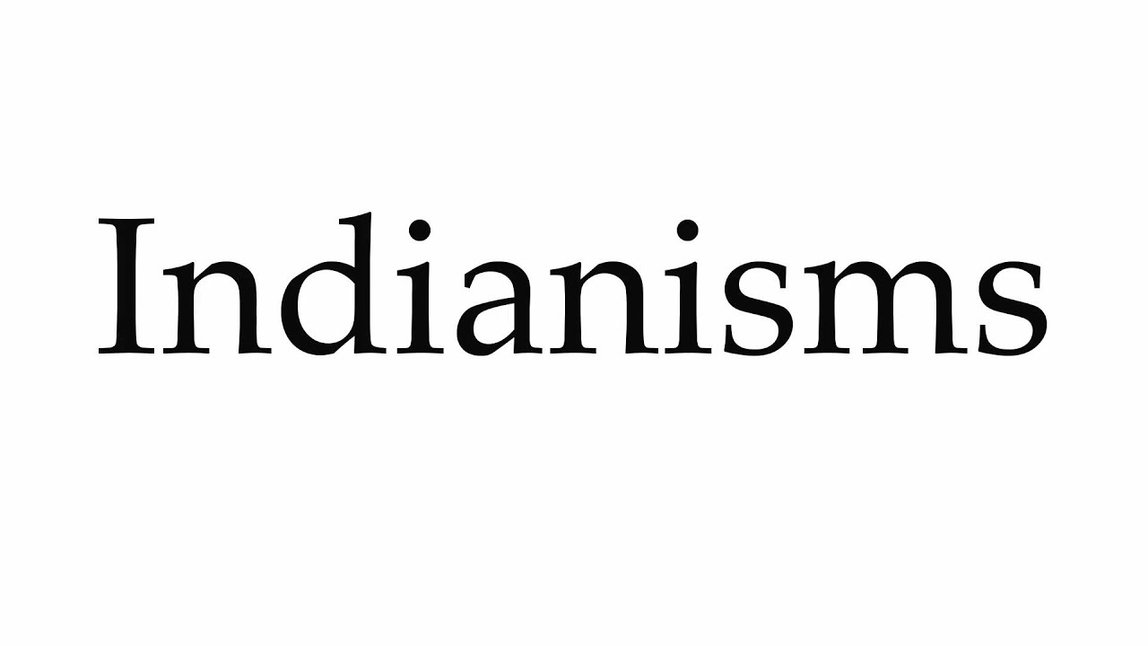 How To Pronounce Indianisms Youtube