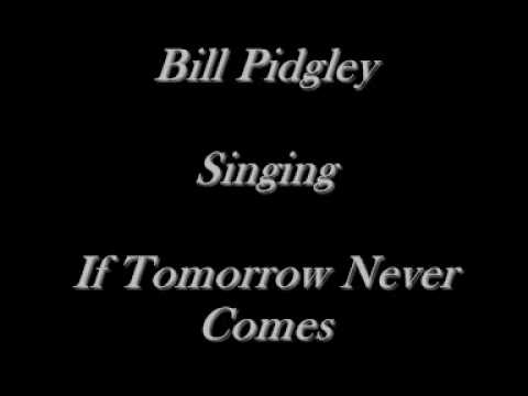 Bill Pidgley - If Tomorrow Never Comes - Garth Brooks Cover - CD's On eBay Just Type Bill Pidgley