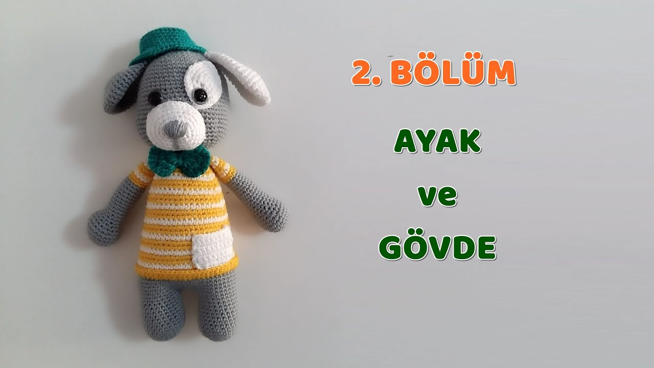 Amigurumi Örgü Bebek - Şapkalı Köpek - 2.BÖLÜM - Ayak ve Gövde Yapımı