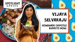 Homemade Chipotle Burrito Bowl l Spotlight-Vijaya Selvaraju