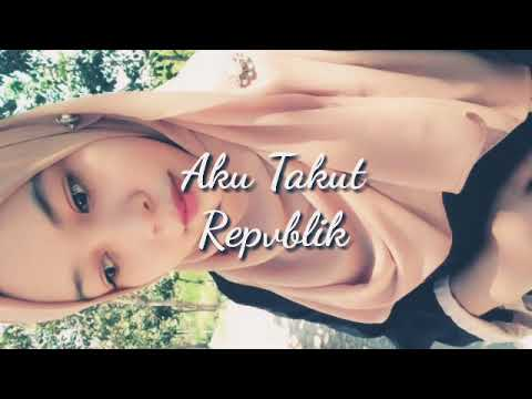 Repvblik-Aku Takut(Official lyric Video)