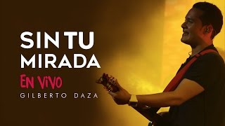 Gilberto Daza - Sin Tu Mirada (en vivo) - VIVO   Tu Palabra