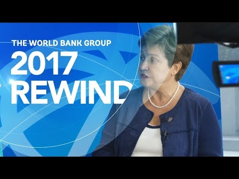 Rewind 2017 and See the World Bank Group in Action