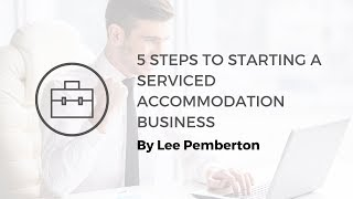 5 Steps to Setting Up A Serviced Accommodation Business Lee Pemberton