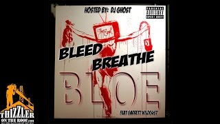 DJ Ghost Presents: Bloe x DJ Ghost ft. Garrett Wildgust - Bleed & Breathe [Thizzler.com]