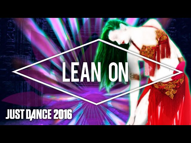 Just Dance 2016 - 'Lean On' by Major Lazer & DJ Snake feat. MØ (Fanmade Mashup)