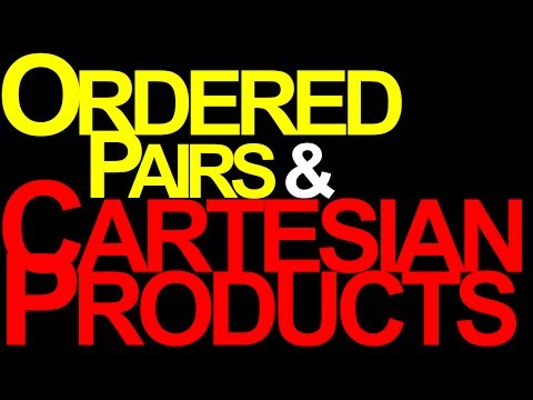 Ordered Pairs & Cartesian Products [11/12 on Sets and Functions]