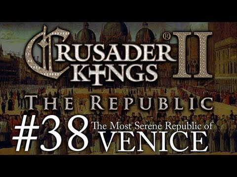 Crusader Kings 2: The Republic of Venice - Episode 38