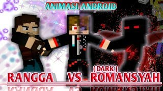 ANIMASI MINECRAFT ( ANDROID ) | RANGGA VS ROMANSYAH *DARK*