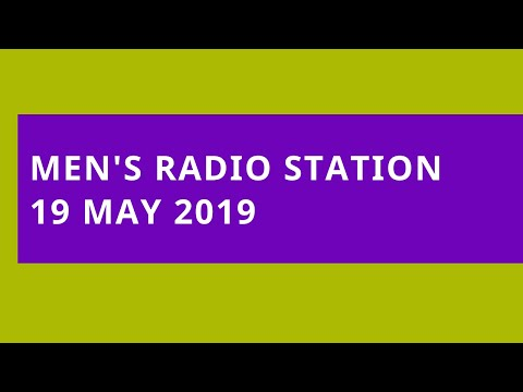 Men's Radio Station: 19 May 2019