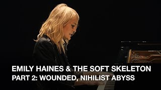 Emily Haines & The Soft Skeleton   Part 2: Wounded, Nihilist Abyss